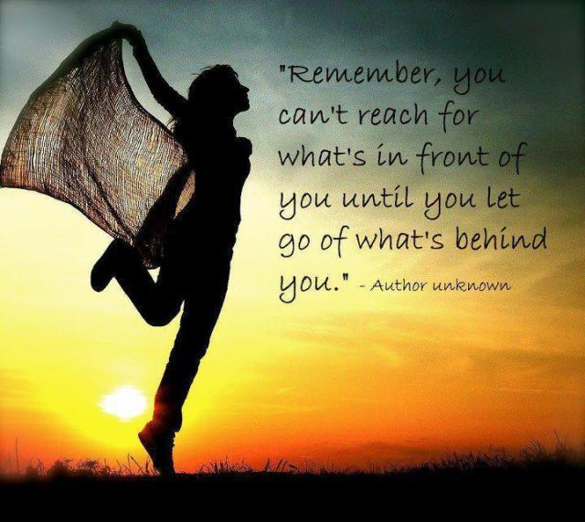 Remember you can't reach for what's in front of you until you let go of what's behind you